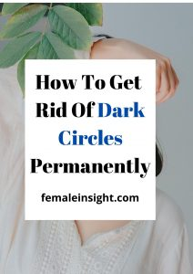 How To Get Rid Of Dark Circles Permanently Pin