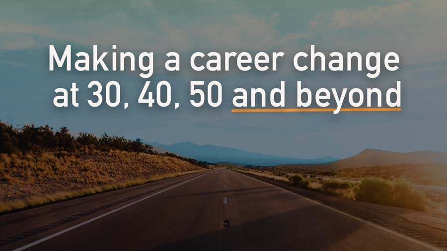 Complete Guide on Making A Career Change At 30, 40, 50, And Beyond